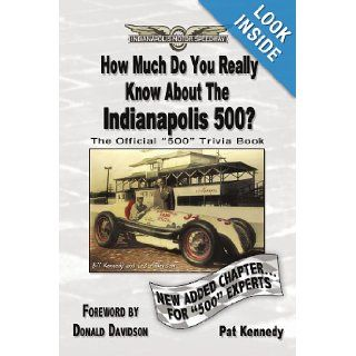 How Much Do You Really Know About The Indianapolis 500?: 500+ Multiple Choice Questions To Educate And Test Your Knowledge Of The Hundred Year History: Pat Kennedy: 9781449088941: Books