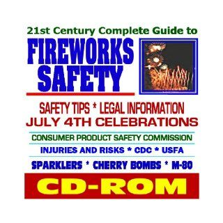 21st Century Complete Guide to Fireworks Safety   Tips, Legal Information, Information from the CDC, CPSC, USFA July 4th, Sparklers, Cherry Bombs, Blockbusters, M 80s, Firecrackers (CD ROM) U.S. Government 9781422017197 Books