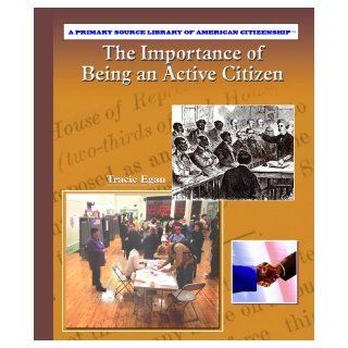 The Importance of Being an Active Citizen (Primary Source Library of American Citizenship) (9780823944750): Anne Beier: Books