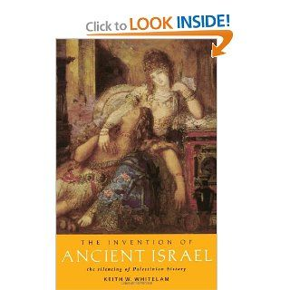 The Invention of Ancient Israel The Silencing of Palestinian History (9780415107594) Keith W. Whitelam Books