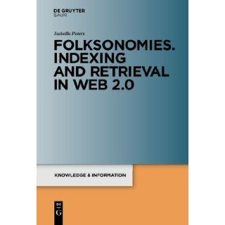 Folksonomies. Indexing and Retrieval in Web 2.0 (Knowledge & Information: Studies in Information Science): Isabella Peters: 9783598251795: Books