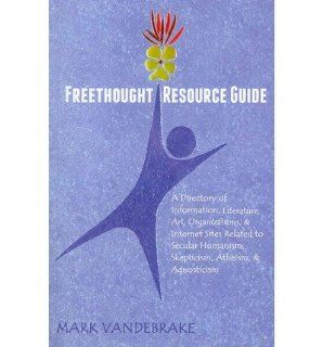 Freethought Resource Guide A Directory of Information, Art, Organizations, and Internet Sites Related to Secular Humanism, Skepticism, Atheism, a (Paperback)   Common By (author) Mark Vandebrake 0884723248150 Books