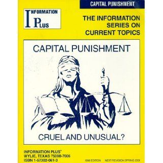 Capital Punishment   Cruel and Unusual? (The Information Series on Current Topics) (Reference Series): Mei Ling Rein, Nancy R. Jacobs, Mark A. Siegel, Information Plus: 9781573020619: Books