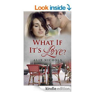 What If It's Love? (Bistro La Boh�me Book 1) eBook: Alix Nichols: Kindle Store