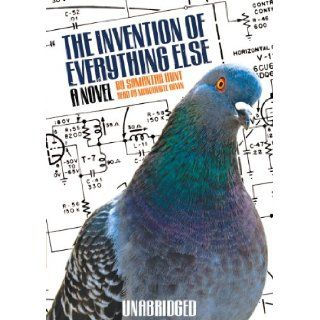 The Invention of Everything Else: Samantha Hunt: 9781433209420: Books