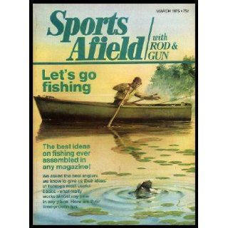 SPORTS AFIELD   with Rod and Gun   Volume 173, number 3   March 1975 Testament of a Fisherman; Leaders   Long Short or Whatever; Confessions of a Bass Doctor; Jigs Are Best for Walleyes; The Hot Ticket Is Trout; The Bluefish Boom Keeps Booming Along Lama
