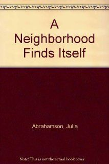 A Neighborhood Finds Itself (9780819602688): Julia Abrahamson: Books