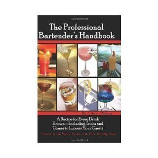The Professional Bartender's Handbook: A Recipe for Every Drink Known   Including Tricks and Games to Impress Your Guests [Paperback] [2007] illustrated Ed. Valerie Mellema: Books