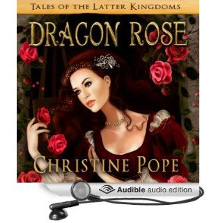 Dragon Rose: Tales of the Latter Kingdoms (Audible Audio Edition): Christine Pope, Valerie Gilbert: Books