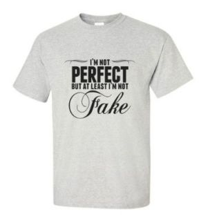 I'm Not Perfect But At Least I'm Not Fake T shirt Funny ash S: Clothing