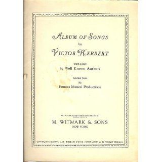 Album of Songs By Victor Herbert with Lyrics By Well Known Authors Selected from his Famous Musical Productions [Score] Victor Herbert Books
