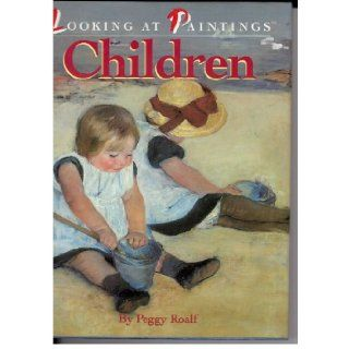 Children (Looking at Paintings): Peggy Roalf: 9781562823085: Books