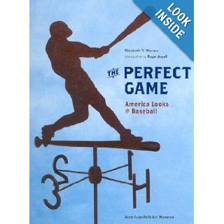 The Perfect Game: America Looks at Baseball: Elizabeth V. Warren, Roger Angell: 9780810945043: Books