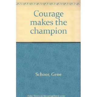 Courage Makes the Champion: gene schoor: Books