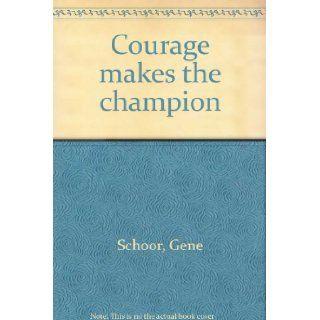 Courage Makes the Champion: gene schoor: Books