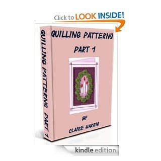 Quilling Patterns Part 1 eBook Claire Harris, Christine Connor Kindle Store