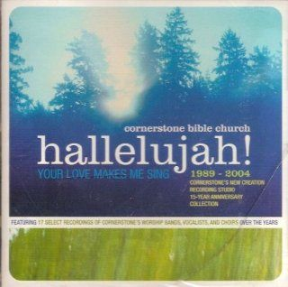 Hallelujah! Your Love Makes Me Sing: 1989 2004, Cornerstone's 15 Year Anniversary Celebration: Music