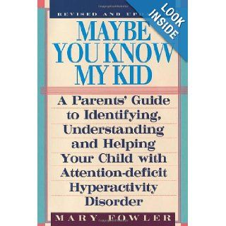 Maybe You Know My Kid 3rd Edition: A Parent's Guide to Identifying, Understanding, and HelpingYour Child With Attention Deficit Hyperactivity Disorder: Mary Fowler: 9781559724906: Books