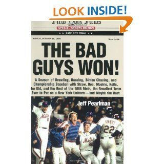 The Bad Guys Won A Season of Brawling, Boozing, Bimbo chasing, and Championship Baseball with Straw, Doc, Mookie, Nails, The Kid, and the Rest of the 1986 Mets, the Rowdiest Team Ever to Put on a New York Uniform  and Maybe the Best Jeff Pearlman 978006