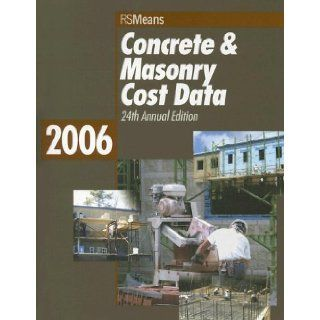 Concrete & Masonry Cost Data 2006 (Means Concrete & Masonry Cost Data): Stephen C. Plotner, Barbara Balboni, Robert A. Bastoni, John H. Chiang, Robert J. Kuchta, J. Robert Lang, Robert C. McNichols, Robert W. Mewis, Melville J. Mossman, John J. Moy