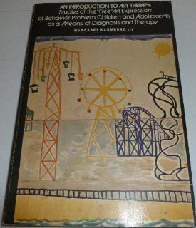 """An Introduction to Art Therapy Studies of the """"Free"""" Art Expression of Behavior Problem Children and Adolescents As a Means of Diagnosis and Therapy (9780807724255) Margaret Naumburg Books"""