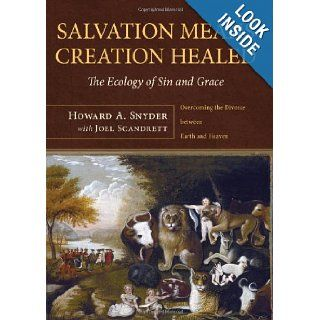 Salvation Means Creation Healed: The Ecology of Sin and Grace: Overcoming the Divorce between Earth and Heaven: Howard A. Snyder, Joel Scandrett: 9781608998883: Books