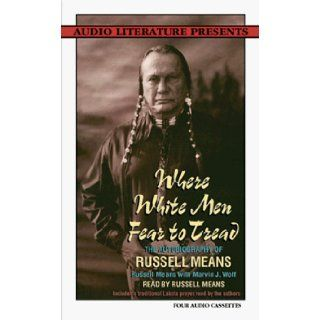 Where White Men Fear to  The Autobiography of Russell Means: Marvin Wolf, Russell Means: 9781574530117: Books