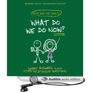 What Do We Do Now?: Keith and the Girl's Smart Answers to Your Stupid Relationship Questions (Audible Audio Edition): Keith Malley, Chemda, Pat Dixon, Jesse Joyce, Cathryn Lavery, Lauren Hennessy, Brian Baldinger, Mike Lawrence, Normand Mark: B