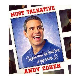 [ [ [ Most Talkative: Stories from the Front Lines of Pop Culture [ MOST TALKATIVE: STORIES FROM THE FRONT LINES OF POP CULTURE ] By Cohen, Andy ( Author )May 08 2012 Compact Disc: Andy Cohen: Books