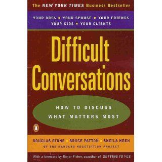 Difficult Conversations How to Discuss What Matters Most Douglas Stone, Bruce Patton, Sheila Heen, Roger Fisher 9780143118442 Books