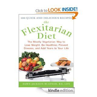 The Flexitarian Diet : The Mostly Vegetarian Way to Lose Weight, Be Healthier, Prevent Disease, and Add Years to Your Life: The Mostly Vegetarian Way toPrevent Disease, and Add Years to Your Life eBook: Dawn Jackson Blatner: Kindle Store