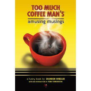 Too Much Coffee Man's Amusing Musings (9781569716632): Shannon Wheeler: Books