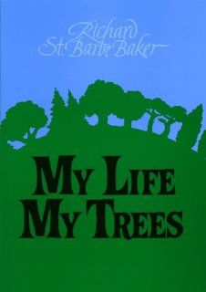 My Life My Trees: Richard Baker: 9780905249636: Books