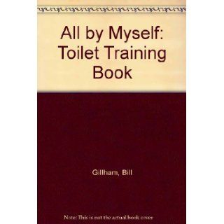 All by Myself: Toilet Training Book: Bill Gillham, Margaret Chamberlain: 9780416640403: Books