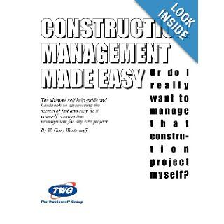 Construction Management Made Easy or Do I Really Want to Manage That Construction Project Myself?: W Gary Westernoff, W. Gary Westernoff: 9780966824506: Books