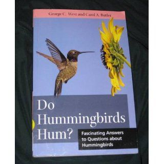 Do Hummingbirds Hum?: Fascinating Answers to Questions about Hummingbirds: George West, Carol Butler: 9780813547381: Books