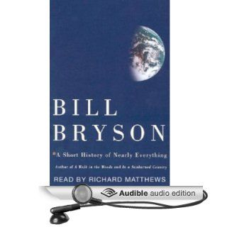 A Short History of Nearly Everything (Audible Audio Edition): Bill Bryson, Richard Matthews: Books