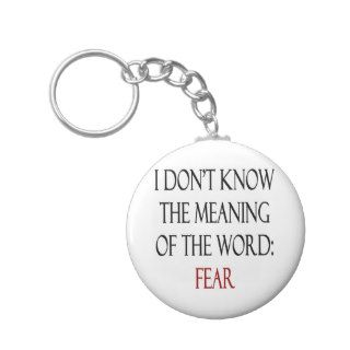 I Don't Know The Meaning Of The Word Fear Key Chains