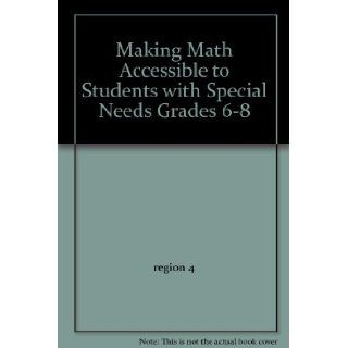 Making Math Accessible to Students with Special Needs Grades 6 8 region 4 9781933049410 Books