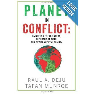 Planet in Conflict Balancing Energy Needs, Economic Growth, and Environmental Quality Raul A. Deju, Tapan Munroe 9781481909006 Books