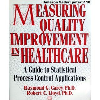 Measuring Quality Improvement in Healthcare A Guide to Statistical Process Control Applications Raymond G. Carey, Robert C. Lloyd 9780527762933 Books