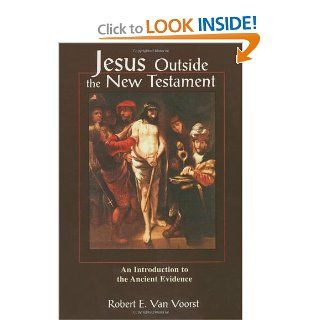 Jesus Outside the New Testament An Introduction to the Ancient Evidence (Studying the Historical Jesus) Robert E. Van Voorst 9780802843685 Books