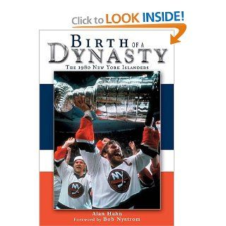 Birth of a Dynasty: The 1980 New York Islanders: Alan Hahn: 9781582613338: Books