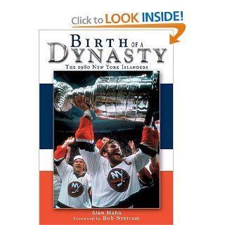 Birth of a Dynasty: The 1980 New York Islanders: Alan Hahn: 9781582613338: Books