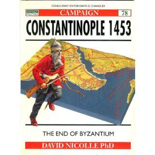 Constantinople 1453: The end of Byzantium (Campaign): David Nicolle, Christa Hook: 9781841760919: Books