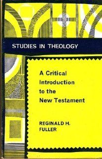 A Critical Introduction to the New Testament Reginald H. Fuller 9780715605820 Books
