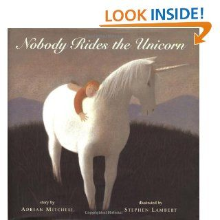 Nobody Rides the Unicorn: Adrian Mitchell, Stephen Lambert: 9780439112048: Books