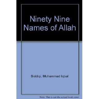 Ninety Nine Names of Allah: Muhammad Iqbal Siddiqi: 9789990928709: Books