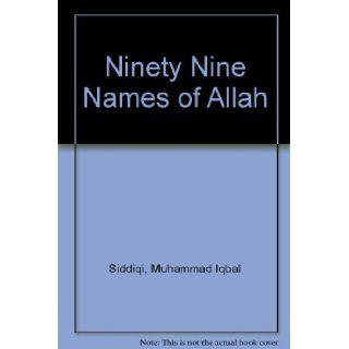 Ninety Nine Names of Allah Muhammad Iqbal Siddiqi 9789990928709 Books