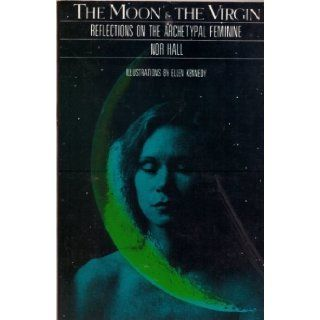 The Moon & the Virgin: Reflections on the Archetypal Feminine: Nor Hall, Ellen Kennedy: 9780060907938: Books